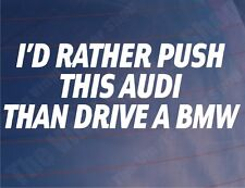 I'D RATHER PUSH THIS AUDI THAN DRIVE A BMW Funny Car/Window/Bumper Sticker/Decal