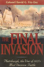 NEW The Final Invasion: Plattsburgh, the War of 1812's Most Decisive Battle