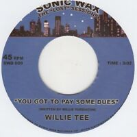 Willie Tee You Got To Pay Some Dues Sonic Wax 009 Soul Northern Motown