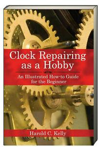 Clock Repairing as a Hobby by Harold C. Kelly (Paperback) NEW