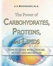 The Power of Carbohydrates, Proteins, and Lipids: How To Make Wise Choices In Di