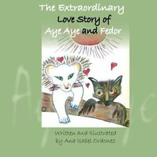 The Extraordinary Love Story of Aye Aye and Fedor by Ana Isabel Ordonez...