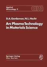 Arc Plasma Technology in Materials Science 3 by Dennis A. Gerdeman and Norman...