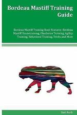 Bordeau Mastiff Training Guide Bordeau Mastiff Training Book Features:.