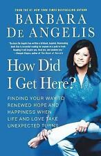 How Did I Get Here?: Finding Your Way to Renewed Hope and Happiness When Life an