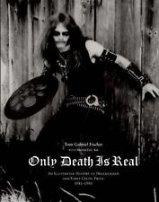 Only Death Is Real: An Illustrated History of Hellhammer and Early Celtic Fro...
