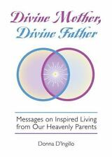 Divine Mother, Divine Father : Messages on Inspired Living from Our Heavenly...