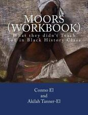 What They Didn't Teach You in Black History Class: Moors (Workbook) : What...