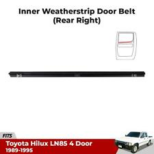 1x Weatherstrip Door Belt RH Inner Rear RR Fits Toyota Hilux LN85 LN106 1989-95
