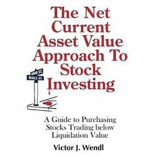 The Net Current Asset Value Approach To Stock Investing: A Guide To Purchasin...
