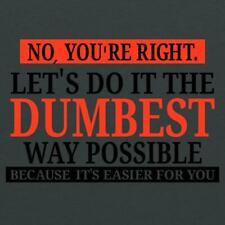 No You're Right Let's Do It The Dumbest Way Possible Graphic T-Shirt (Med)