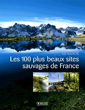 Les 100 plus beaux sites sauvages de France * LE GUIDE éditions ATLAS * RARE *