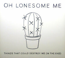 CD OH LONESOME me - things that could destroy me (in the end)