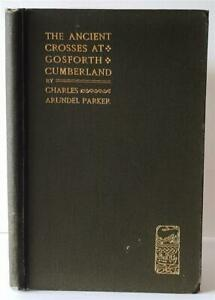 THE ANCIENT CROSSES AT GOSFORTH, CUMBERLAND by Charles Parker, 1st Ed. 1896, VG