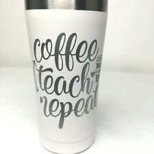 "New Custom 20 oz. Tumbler ""Coffee Teach Repeat"" White and Silver"