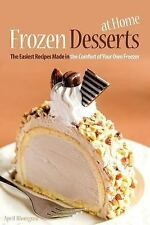 Frozen Desserts at Home : The Easiest Recipes Made in the Comfort of Your Own...