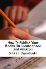 How to Publish Your Books on Createspace and Amazon by Sesan Oguntade (2013,...