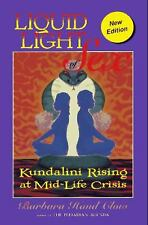 Liquid Light of Sex : Kundalini Rising as Mid-Life Crisis by Barbara Hand Clow