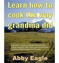 Learn how to cook the way grandma did.: Learn how to make sourdough bread and ca