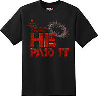 He paid It Religious Christian Church Jesus Gift  T Shirt  New Graphic Tee