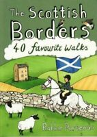 The Scottish Borders 40 Favourite Walks by Robbie Porteous 9781907025501
