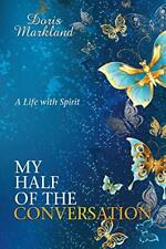 My Half of the Conversation: A Life with Spirit by Markland, Doris Book The Fast