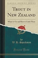 Trout in New Zealand : Where to Go and How to Catch Them (Classic Reprint) by...