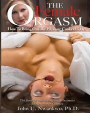 Sex and Romantic Relationships: The Female Orgasm Vol. 1 : How to Bring Out...