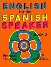 English for the Spanish Speaker, Book 3, For Ages 10-Adult (Ingles Para el