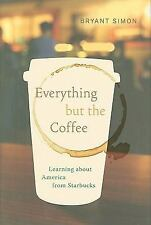 Everything but the Coffee : Learning about America from Starbucks, Bryant Simon