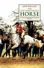 Less Than Perfect Horse: Problems Encountered and Solutions Explained by Jane...