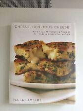PAULA LAMBERT - CHEESE, GLORIOUS CHEESE: 75+ Tempting  Recipes** Brand New **