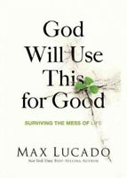 God Will Use This for Good : Surviving the Mess of Life, Paperback by Lucado,...