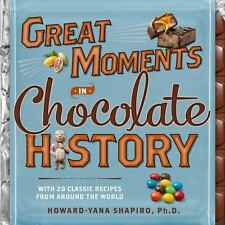 Great Moments in Chocolate History: With 20 Classic Recipes From Around the Wor
