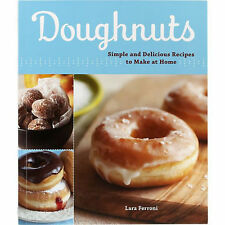 Doughnuts - Simple & Delicious Recipes to Make at Home by Lara Ferroni - NEW