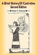 A Brief History of Castration : Second Edition by Victor T. Cheney (2006,...