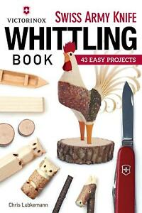 Victorinox Swiss Army Knife Whittling Book by Chris Lubkemann