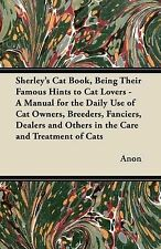 Sherley's Cat Book, Being Their Famous Hints to Cat Lovers - A Manual for the Da