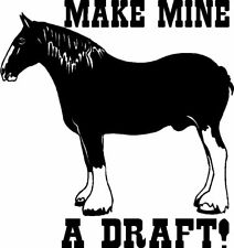 Make Mine a Draft~ Horse Sticker/Decal/Graphic