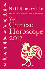 Your Chinese Horoscope 2017: What the Year of the Rooster holds in store...[Pbk]