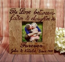 The Love Between father and daughter is forever  Personalized Picture Frame