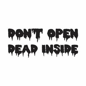 Don't Open Dead Inside - Vinyl Decal Sticker - Multiple Colors & Sizes - ebn4127