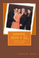 Madre, Hija y El : Cuatro Vidas, un Secreto by Carla DŽArco (2015, Paperback,...