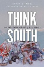 Think South: How We Got Six Men and Forty Dogs Across Antarctica by de Moll, Ca