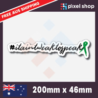 IT AINT WEAK TO SPEAK STICKER 200mm DECAL MENTAL HEALTH JDM 4wd Ute Car 4x4