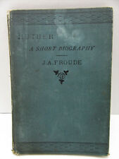 Luther: A Short Biography J.S. Froude 1883 Martin Luther's Life in English