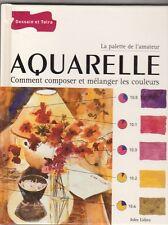 Aquarelle : Comment composer et mélanger les couleurs  - Dessain et Tolra