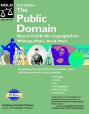 Public Domain : How to Find and Use Copyright-Free Writings, Music, Art and More