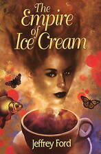 The Empire of Ice Cream by Jeffrey Ford (Paperback, 2009)