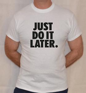 JUST DO IT LATER,NIKE,FUN T SHIRTS